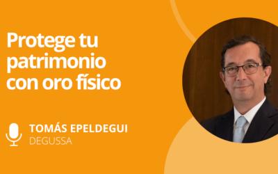 Protege tu patrimonio con ORO físico | Entrevista a Tomás Epeldegui, Director Degussa España
